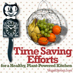 Time Saving Efforts for a Healthy, Plant-Powered Kitchen